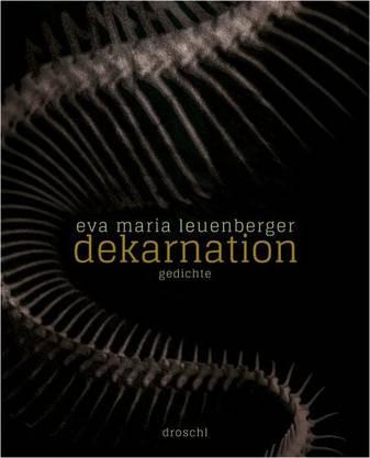 Eva Maria Leuenberger: Dekarnation. Droschl Verlag, 88 Seiten.