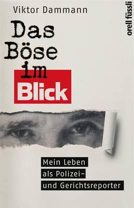 Viktor Dammann: «Das Böse im Blick – Mein Leben als Polizei- und Gerichtsreporter.» 256 Seiten. Verlag Orell Füssli, Zürich, 2019.