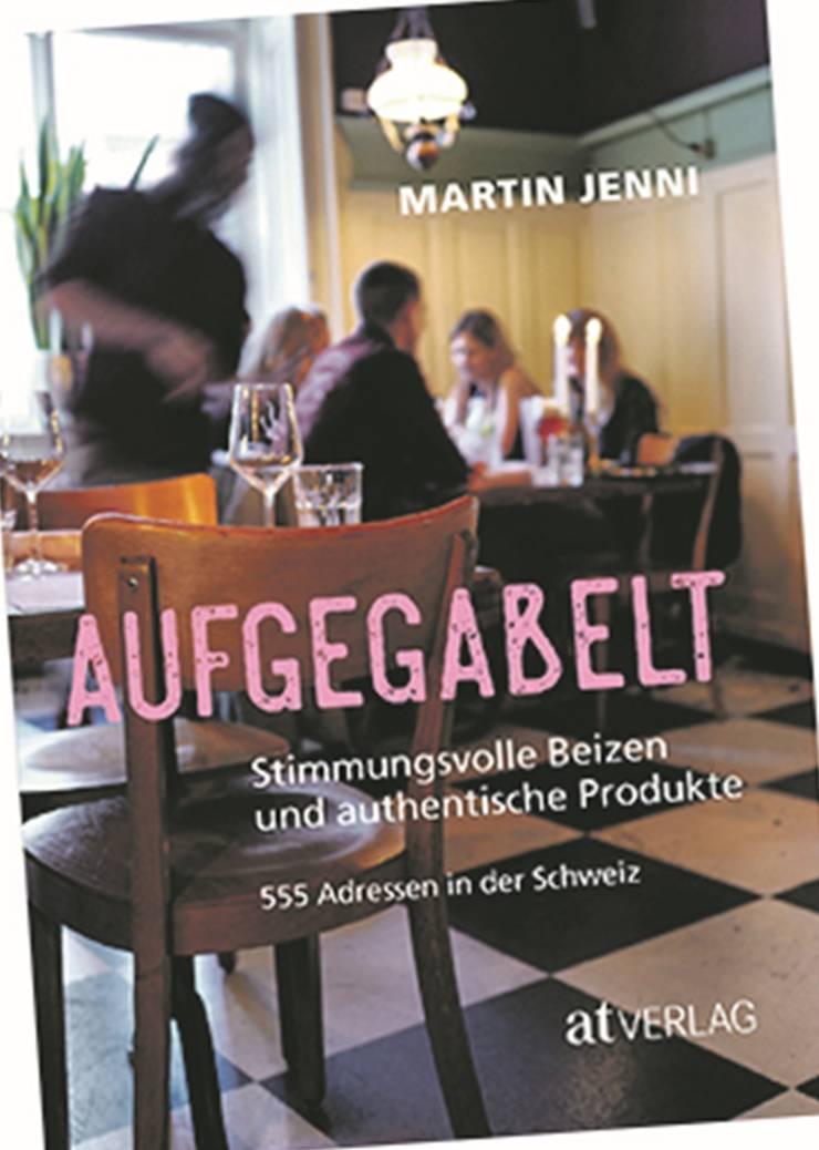 Martin Jenni «Aufgegabelt, stimmungsvolle Beizen und authentische Produkte», 555 Adressen, handliches Format, 316 S., AT-Verlag, ca. Fr. 20.–.