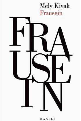 Mely Kiyak: Frausein Hanser Verlag 127 Seiten