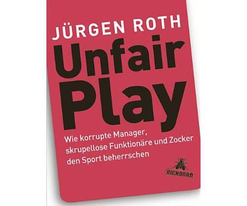 Der Artikel basiert auf dem kürzlich erschienen Buch «Unfair Play» des deutschen Autoren Jürgen Roth.