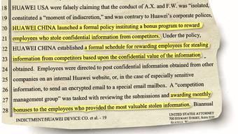 In diesem Absatz aus der Anklageschrift schreibt das US-Justizministerium: «Huawei China hat ein Bonus-Programm eingeführt, das Mitarbeiter belohnt, die vertrauliche Informationen von Konkurrenten stahlen.» Diese Informationen sollten auf einer internen Website eingereicht werden oder in heiklen Fällen via verschlüsselte E-Mails. Die Höhe des Bonus werde bemessen nach dem Wert, den die gestohlenen Informationen hatten.