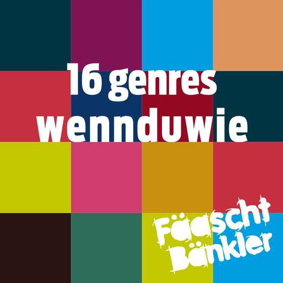 Fäaschtbänkler - 16 genres - wenn du wie