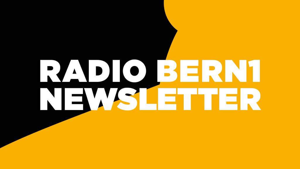 Jetzt für den RADIO BERN1-Newsletter anmelden und Tickets gewinnen