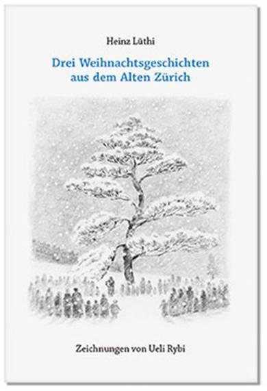 Drei Weihnachtsgeschichten aus dem Alten Zürich. Zeichnungen von Ueli Rybi, Altberg Verlag Richterswil.